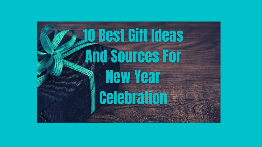10 Best Gift Ideas And Sources For New Year Celebration