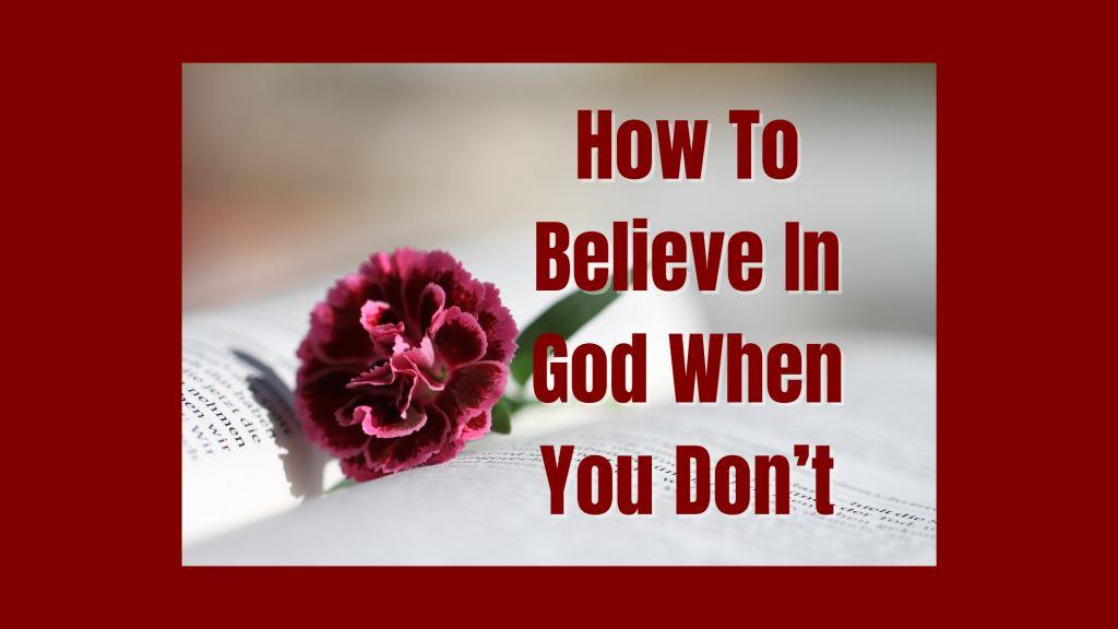 How To Believe In God When You Don't