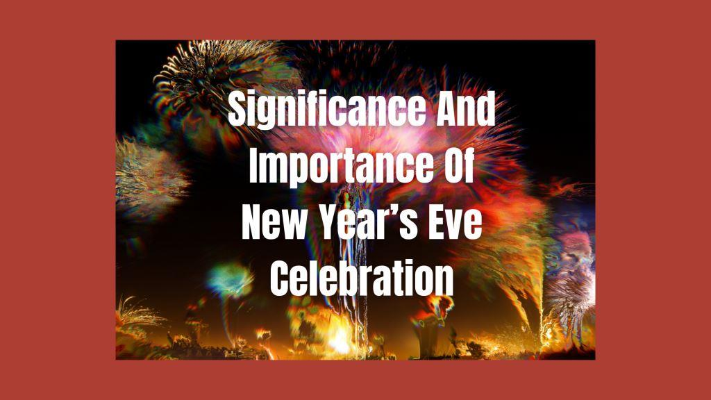 Significance And Importance Of New Year's Eve Celebration.